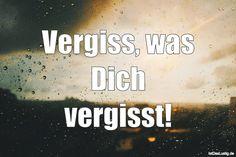 Vergiss, was Dich vergisst! ... gefunden auf https://www.istdaslustig.de/spruch/4297 #lustig #sprüche #fun #spass