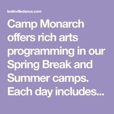 Camp Monarch offers rich arts programming in our Spring Break and Summer camps. Each day includes Dance, Art, Yoga, Music, and Outdoor adventures! Ages 3 and up