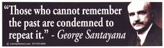 """Quote: """"Those who cannot remember the past are condemned to repeat it"""" - George Santayana Quotes To Live By, Me Quotes, Sunday Morning Coffee, What Is Feminism, Levels Of Government, George Santayana, Name Calling, Perfection Quotes, Teaching History"""