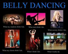What my friends think I do what I actually do - Belly Dancing