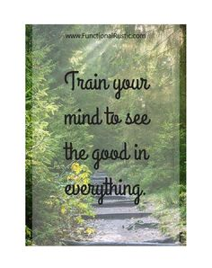 Train your mind to see the good in everything. www.FunctionalRustic.com #quote #quoteoftheday #motivation #inspiration #diy #functionalrustic #homestead #rustic #pallet #pallets #rustic #handmade #craft #tutorial #michigan #puremichigan #storage #repurpose #recycle #decor #country # #barn #strongwoman #inspational #quotations #success #goals #inspirationalquotes #quotations #strongwomenquotes #puremichigan #recovery #sober