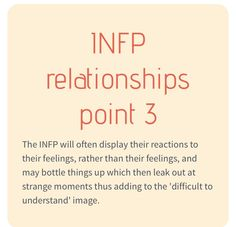 INFP's display reactions to their feelings. Not their actual feelings. Fascinating insight!