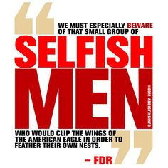 "FDR, on RICH selfish men...who would ""clip the wings of the American Eagle in order to feather their own nests."""