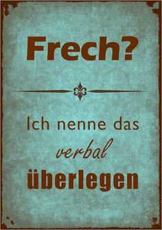 Nadja Hein - frech blau Poster frech blau You are in the right place about Credit Cards holder Here we offer you the most beautiful pictures about the Credit Cards picture you are looking True Quotes, Words Quotes, Best Quotes, Funny Quotes, Sayings, German Quotes, Susa, Tabu, Thats The Way