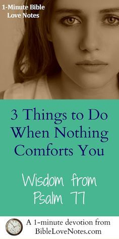Have you ever felt like nothing could comfort you? I have. Psalm 77 offers 3 steps to overcome this problem and accept the comfort of the Lord. This 1-minute devotion explains.
