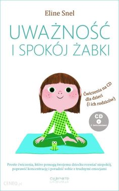 Uważność i spokój żabki + - Eline Snel - CoJaNaTo Art Books For Kids, Kid Books, Videos Funny, Self Development, Kids Playing, Book Art, Baby Kids, Parenting, Teddy Bear