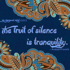 """""""The fruit of silence is tranquility"""" quote via www.Facebook.com/MyRenewedMind"""