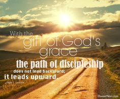 """President Uchtdorf: """"With the gift of God's grace, the path of discipleship does not lead backward; it leads upward."""" 
