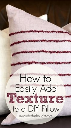 How to Easily Add Texture to a DIY Pillow | http://awonderfulthought.com