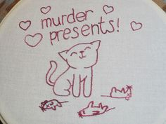 Murder Presents! (by Robyn Enz)  I laughed so hard at this!!! I wake up to murder presents almost daily from my two kitties :P