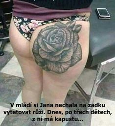 When she was young and slim this was a rose on her assnow it looks more like a cabbage You Funny, Really Funny, Funny Jokes, Funny Images, Best Funny Pictures, Funny Pics, Funny Stuff, Most Popular Memes, Man Humor