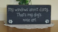 "Primitive ""My windows aren't dirty, that's my dog's nose art"" wooden sign - your color choice"