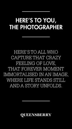 Here's to all who capture that crazy feeling of love, that forever moment immortalised in an image, where life stands still and a story unfolds.