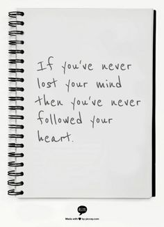 follow your heart...soooo true!
