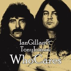 Ian Gillan + Tony Iommi - Who Cares ...  an interesting compilation by lesser known stuff by both guys, to raise money for a music school in Armenia.