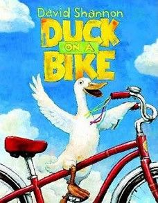 Duck on a Bike  by David Shannon - Age 3 and up - Hardcover - David Shannon's Duck on a Bike takes a silly look at a duck who takes up a decidedly unconventional hobby.