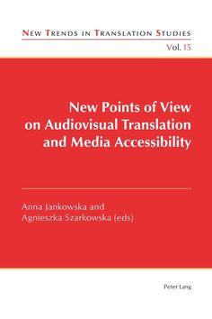New points of view on audiovisual translation and media accessibility / Anna Jankowska and Agnieszka Szarkowska (eds.)