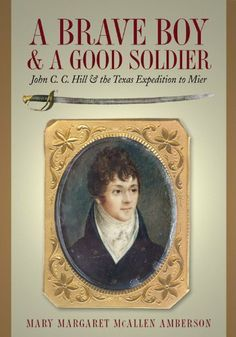 A Brave Boy and A Good Soldier: John C.C. Hill and the Texas Expedition to Mier by Mary Margaret McAllen Amberson. $24.95. Author: Mary Margaret McAllen Amberson. 100 pages. Reading level: Ages 8 and up. Publisher: Texas State Historical Assn; First Edition edition (March 6, 2006). Publication: March 6, 2006