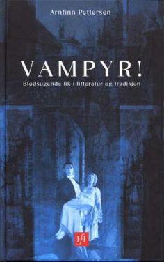 """""""Vampyr! - blodsugende lik i litteratur og tradisjon"""" av Arnfinn Pettersen"""