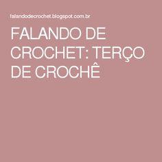 FALANDO DE CROCHET: TERÇO DE CROCHÊ
