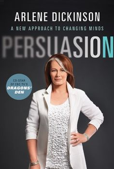 Persuasion by Arlene Dickinson. Loved this book and I really respect her :)