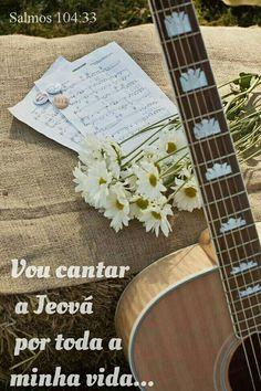 Vou cantar a Jeová por toda a minha vida...