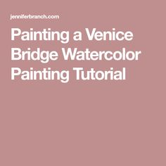 Painting a Venice Bridge Watercolor Painting Tutorial