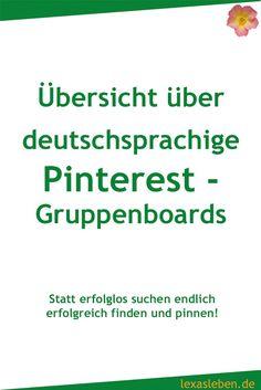 Eine Übersicht über deutschsprachige Pinterest Gruppenboards zu vielen Themen, damit du nicht mehr aufwendig suchen musst, sondern gleich findest. https://lexasleben.de/pinterest-gruppenboards/