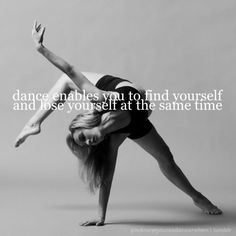 Dance enables you to find yourself and lose yourself at the same time