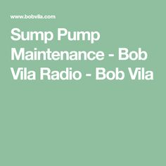 Sump Pump Maintenance - Bob Vila Radio - Bob Vila