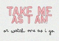 or watch me as i go...
