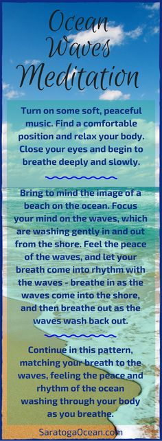 This is a beautiful, simple meditation that is wonderful first thing in the morning, or just before you go to sleep. Let the gentle ocean waves you imagine calm your energy and mind. You can also try this during the day if you just need a few minutes to restore your inner peace.