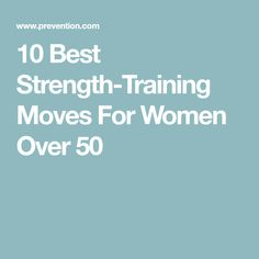10 Best Strength-Training Moves For Women Over 50