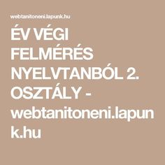ÉV VÉGI FELMÉRÉS NYELVTANBÓL 2. OSZTÁLY - webtanitoneni.lapunk.hu Evo, Letters, Education, School, Numbers, Children, Young Children, Boys, Kids