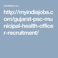 Gujarat PSC Municipal Health Officer Recruitment 2016 #Apply 72 Gujarat PSC Jobs ojas.gujarat.gov.in Gujarat Public Service Commission recently for the opening of the city health officer post has been updated notification. This year, the Gujarat Government has issued notifications in various departments throughout the state to fill vacancies. Earlier, Assistant Professor of Gujarat Public Service