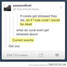 Stressed corals. I laughed way too hard at this...