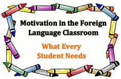 Motivating Students in the Foreign Language Classroom