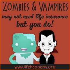 Zombies and vampires may not need life insurance, but you do!