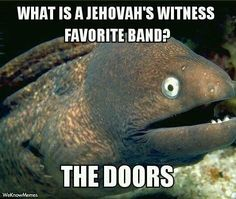 Jehovah's witnesses humor | What Is A Jehovah's Witness Favorite Band?