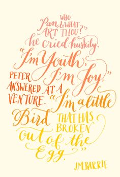 "Day 118: ""Pan, who and what art thou?"" he cried huskily.""I'm youth, I'm joy,"" Peter answered at a venture, I'm a little bird that has broken out of the egg."" J.M. Barrie (handlettering by Kelly Cummings)"