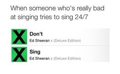 When someone who's really bad at singing tries to sing 24/7 dont    Sing  #EdSheeran #songreactions