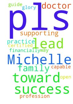 Pls lead Michelle toward success -  O my Jesus, pls lead and guide Michelle towards success in the practice of her profession as a certified Doctor, pls open the way of her , so that she can be financially capable to supporting herself and her family. Thank you Lord. To God be the Glory. Amen  Posted at: https://prayerrequest.com/t/pcd #pray #prayer #request #prayerrequest