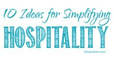 10 Ideas for Simplifying Hospitality  . . . because opening your home doesn't have to be overwhelming!