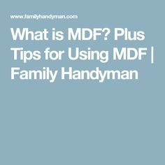 What is MDF? Plus Tips for Using MDF | Family Handyman