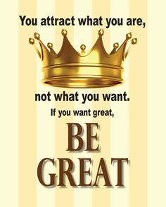 You attract what you are, not what you want.  If you want great, be great!