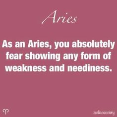 Aries absolutely doesn't like to show any form of weakness and neediness