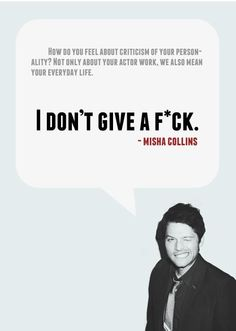 """I don't give a fuck."" - Misha Collins"