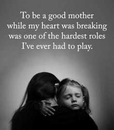 Mommy Quotes Mother Quotes To be a mother while my heart was breaking was one of the hardest role I've ever had to play. Mommy Quotes Source : Mother Quotes To be a mother Mommy Quotes, Quotes For Kids, Quotes To Live By, Life Quotes, Quotes Children, Being A Mum Quotes, Strong Mom Quotes, Becoming A Mother Quote, I Forgive You Quotes