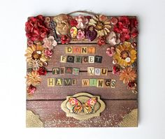"""Mixed Media Art,  Inspirational Quote, """"Dont Forget That You Have Wings"""", Wooden Plaque, Home Decor, Floral Art, Gift by ArtofMyFocus on Etsy"""