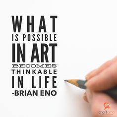 What is possible in art becomes thinkable in life - Brian Eno #artquotes #creativequotes #quoteoftheday